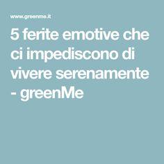 5 ferite emotive che ci impediscono di vivere serenamente - greenMe