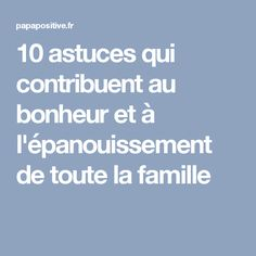 10 astuces qui contribuent au bonheur et à l'épanouissement de toute la famille