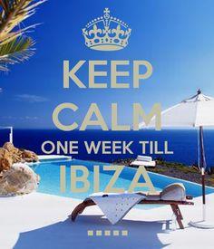 KEEP CALM ONE WEEK TILL IBIZA .....