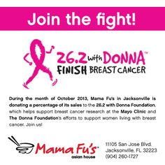 #Jacksonville Funatics! We're proud to announce that during the month of October 2013, Mama Fu's of Jacksonville will donate a percentage of its sales to 26.2 with Donna The National Marathon to Finish Breast Cancer, which helps support breast cancer research at the Mayo Clinic and The Donna Foundation's efforts to support women living with breast cancer. Join us! #MamaFus #Florida #BreastCancerAwarenessMonth