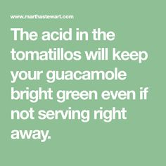 The acid in the tomatillos will keep your guacamole bright green even if not serving right away.