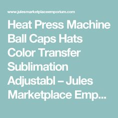 Heat Press Machine Ball Caps Hats Color Transfer Sublimation Adjustabl –  Jules Marketplace Emporium 341ba0caac07