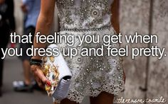 Little Reason To Smile - the feeling you get when you dress up and feel pretty - some days its all i have...