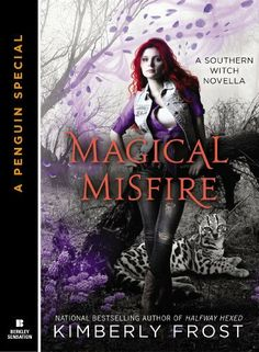 Magical Misfire by Kimberly Frost | Southern Witch -Novella | Publisher: Berkley | Release Date: April 1, 2014 | www.frostfiction.com | #Paranormal #witches