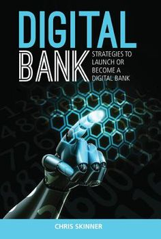 Digital bank : strategies to launch or become a digital bank /Chris Skinner.. -- Singapore ; Marshall Cavendish, cop. 2014.