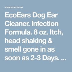 EcoEars Dog Ear Cleaner. Infection Formula. 8 oz. Itch, head shaking & smell gone in as soon as 2-3 Days. Natural 1-Step Ear Cleaner for Dogs with Mites, Fungus, Yeast & Bacteria. Beats Drops, Powder & Pharmaceutical Medication. 100% Guaranteed.: Amazon.ca: Pet Supplies