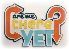 ARE WE THERE YET? TITLE TRAVEL SUMMER VACATION PREMADE PAPER PIECING 3D DIE CUT | Mytearbears