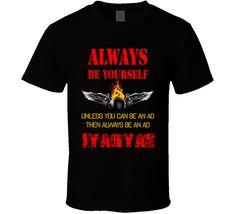 Always Be Yourself IYAOYAS Aviation Ordnance AO Tshirt