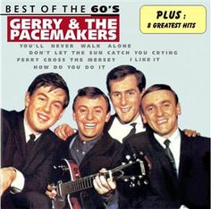 Gerry and the Pacemakers they were so great!