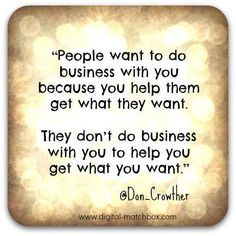 Something to think about... #kelowna #accountants People want to do business with you because you help them get what they want.