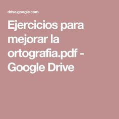 Ejercicios para mejorar la ortografia.pdf - Google Drive