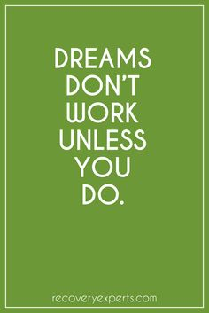Motivational Quote: Dreams don't work unless you do. https://recoveryexperts.com/