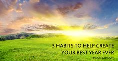 What is the most important thing you do to create your best year ever? Here are 3 Habits to Help Create Your Best Year Ever.