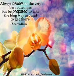"""""""Always believe in the very best outcomes"""" quote via www.Facebook.com/TreasuryofSentiments and www.SharonReneHutchinson.com"""