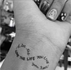 "Tatouage ""Live the life you love, Love the life you live"" ♥"