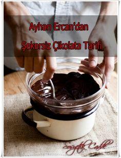 Ayhan Ercan'dan Şekersiz Çikolata Tarifi  http://www.sosyetikcadde.com/ayhan-ercandan-sekersiz-cikolata-tarifi/