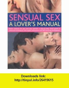 Sensual Sex A Lovers Manual Better Pleasure For You And Your Partner A Complete Step-By-Step Visual Guide To Enhanced Techniques With Expert Instruction And 300 Stunning Photographs (9780754817093) Judy Bastyra , ISBN-10: 0754817091  , ISBN-13: 978-0754817093 ,  , tutorials , pdf , ebook , torrent , downloads , rapidshare , filesonic , hotfile , megaupload , fileserve