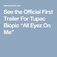 """See the Official First Trailer For Tupac Biopic """"All Eyez On Me"""""""