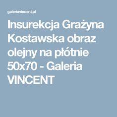 Insurekcja Grażyna Kostawska obraz olejny na płótnie 50x70 - Galeria VINCENT
