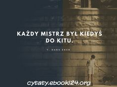 Harv Eker cytat o mistrzostwie Comfort Quotes, Mood Quotes, Motto, Poland, Wise Words, Texts, Writer, Love You, Mindfulness