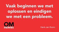 Vaak beginnen we met oplossen en eindigen we met een probleem - Henk-Jan Room
