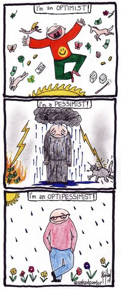 the optipessimist, or the worrying optimist as I like to call it...