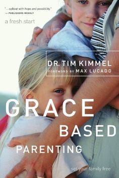 Grace-Based Parenting by Tim Kimmel,