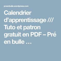 Calendrier d'apprentissage /// Tuto et patron gratuit en PDF – Pré en bulle …