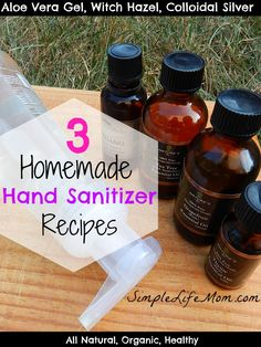 3 Homemade Hand Sanitizer Recipes from Simple Life Mom. All Natural and Healthy ingredients Home Made Hand Sanitizer, Disinfectant Spray, Witch Hazel, Aloe Vera Gel, Herbalism, Essential Oils, Hands, Perfume, Blog