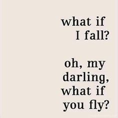 Quote #199 - What if i fall? Oh my darling what if you fly. - Your Daily Positivity