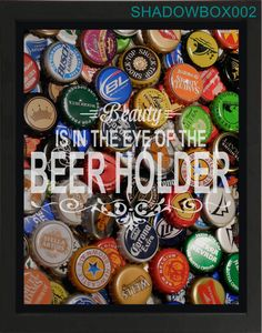 Beauty IS IN THE EYE OF THE BEER HOLDER Top Loading Beer Cap Shadow Box & More Options- Beer Cap Shadow Box- Custom Bar Sign | Custom bar ... Aboutintivar.Com
