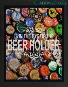 Beauty IS IN THE EYE OF THE BEER HOLDER Top Loading Beer Cap Shadow Box & More Options- Beer Cap Shadow Box- Custom Bar Sign | Custom bar ... Aboutintivar.Com