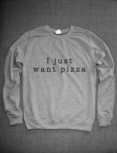 Hey, I found this really awesome Etsy listing at https://www.etsy.com/listing/204201884/i-just-want-pizza-girls-crew-neck