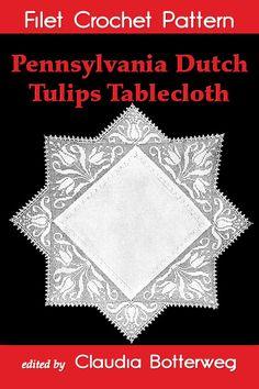 Pennsylvania Dutch Tulips Tablecloth Filet Crochet Pattern ebook by Claudia Botterweg - Rakuten Kobo Vintage Crochet Patterns, Doily Patterns, Color Patterns, Crochet Books, Crochet Doilies, Chain Stitch, Slip Stitch, Double Crochet, Single Crochet