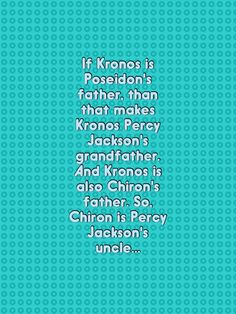 Chiron is Percy Jackson's uncle... I had actually already figured this out
