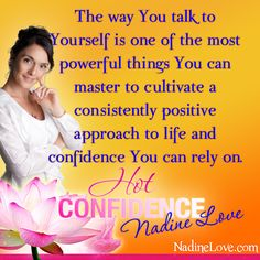 The way you talk to yourself is one of the most powerful things you can master to cultivate a consistently positive approach to life and confidence you can rely on.