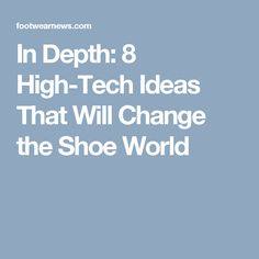 In Depth: 8 High-Tech Ideas That Will Change the Shoe World