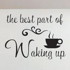 Vinyl Wall Quote Decals Lettering Best part of Waking up coffee cup decal Coffee Talk, I Love Coffee, My Coffee, Coffee Drinks, Morning Coffee, Coffee Shop, Coffee Cups, Coffee Break, Coffee Lovers