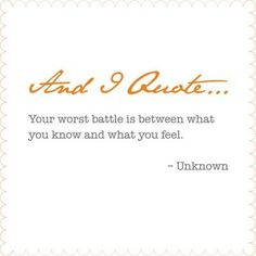 Your worst battle is between what you know and what you feel | FOLLOW BEST LOVE QUOTES ON TUMBLR  FOR MORE LOVE QUOTES
