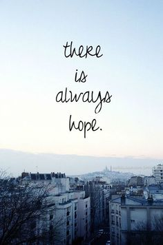 There is always hope.  inspirational motivational quote