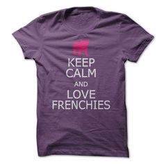 Keep Calm and Love Frenchies T-Shirt Hoodie Sweatshirts eoo. Check price ==► http://graphictshirts.xyz/?p=104232