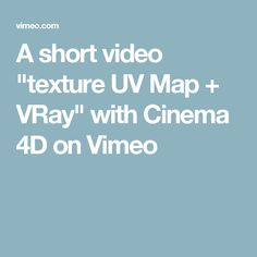 """A short video """"texture UV Map + VRay"""" with Cinema 4D on Vimeo"""