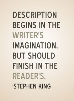 """""""Description begins in the writer's imagination, but should finish in the reader's."""" - Stephen King #quotes #writing"""