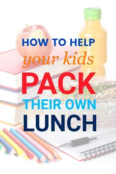 How to help your kids pack their own lunch for school -- Lots of tips and tricks + ingredient ideas!