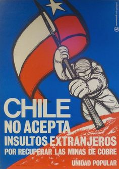 """Chile does not accept foreign insults for recovering copper mines"" – 🇨🇱 poster from the published by Unidad Popular – the coalition that supported Salvador Allende's candidacy – supporting the nationalisation of the country's copper mines Post Contemporary, Political Posters, South America, Latin America, Image Macro, Sociology, Popular, Current Events, Insight"