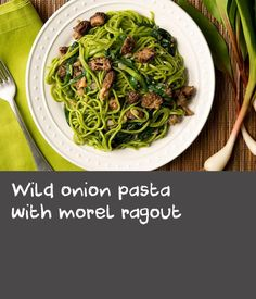 Wild onion pasta with morel ragout | The aroma of the ramps (wild onions), morels and sweet butter in this dish scream spring, and you'll find yourself lingering over every bite. Don't be tempted to add cheese, either. It will only sully an otherwise crisp and clean dish. Also, don't skip this recipe if, for some odd reason, you don't like mushrooms. The ramp pasta itself, which lasts for a couple days in the fridge, is just as good with butter and cheese; yes, this is the place for grated…