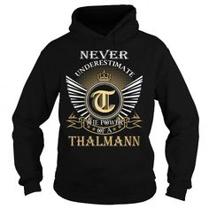 Never Underestimate The Power of a THALMANN - Last Name, Surname T-Shirt #name #tshirts #THALMANN #gift #ideas #Popular #Everything #Videos #Shop #Animals #pets #Architecture #Art #Cars #motorcycles #Celebrities #DIY #crafts #Design #Education #Entertainment #Food #drink #Gardening #Geek #Hair #beauty #Health #fitness #History #Holidays #events #Home decor #Humor #Illustrations #posters #Kids #parenting #Men #Outdoors #Photography #Products #Quotes #Science #nature #Sports #Tattoos…