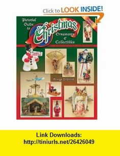 Pictorial Guide To Christmas Ornaments  Collectibles (Identification and Values) (9781574323481) George Johnson , ISBN-10: 1574323482  , ISBN-13: 978-1574323481 ,  , tutorials , pdf , ebook , torrent , downloads , rapidshare , filesonic , hotfile , megaupload , fileserve