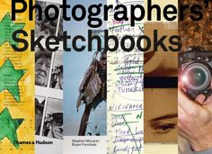 """6 Lessons I've Learned From """"Photographers' Sketchbooks"""" - Eric Kim - I recently picked up a copy of """"Photographers' Sketchbooks"""", an excellent book written by Stephen McLaren (co-author of """"Street Photography Now"""") and Bryan Formhals"""