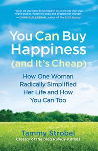 You Can Buy Happiness.  The author shares her story of radically simplifying her life.  Great food for thought about deciding what's really important and making changes to get there.  Though I have no desire to live in a tiny house, I found much that was helpful and inspiring in this book. #cindy h.